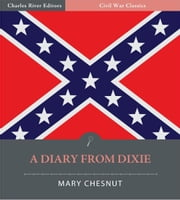 Mary Chesnuts Diary: A Diary From Dixie (Illustrated Edition) ebook by Mary Chesnut