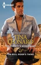 The Cowboy's Bonus Baby & The Bull Rider's Twins ebook by Tina Leonard