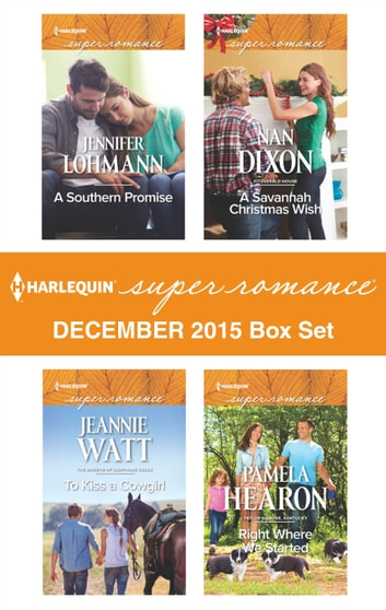 Harlequin Superromance December 2015 Box Set - A Southern Promise\To Kiss a Cowgirl\A Savannah Christmas Wish\Right Where We Started ebook by Jennifer Lohmann,Jeannie Watt,Nan Dixon,Pamela Hearon