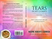 Tears In My Gumbo - The Caregiver's Recipe for Resilience ebook by Nadine Roberts Cornish, Cynthia James, Cynthia Schoen