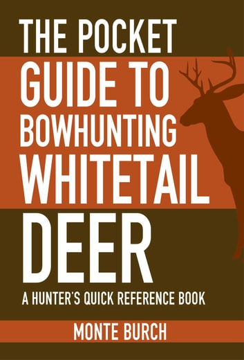 The Pocket Guide to Bowhunting Whitetail Deer - A Hunter's Quick Reference Book ebook by Monte Burch