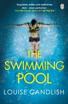 The Swimming Pool - A gripping, twisty thriller from the bestselling author of the breath-taking Our House ebook by Louise Candlish