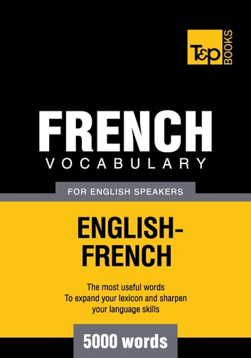 French Vocabulary for English Speakers - 5000 Words ebook by Andrey Taranov