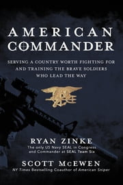 American Commander - Serving a Country Worth Fighting For and Training the Brave Soldiers Who Lead the Way ebook by Ryan Zinke,Scott McEwen,O'Neill