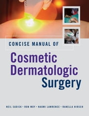Concise Manual of Cosmetic Dermatologic Surgery ebook by Sadick, Neil