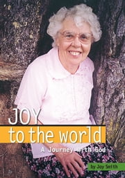 Joy to the World - A Journey with God ebook by Joy Smith