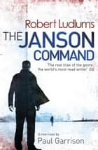 Robert Ludlum's The Janson Command ebook by Robert Ludlum, Paul Garrison