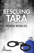 Rescuing Tara ebook by Robin Bowles