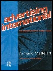Advertising International - The Privatisation of Public Space ebook by Armand Mattelart