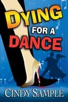 Dying for a Dance ebook by Cindy Sample