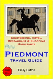 Turin & The Piedmont Region (Italy) Travel Guide - Sightseeing, Hotel, Restaurant & Shopping Highlights (Illustrated) ebook by Emily Sutton