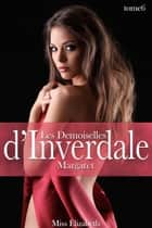 Les Demoiselles d'Inverdale -tome 6- Margaret ebook by Miss Elizabeth