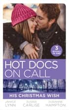 Hot Docs On Call: His Christmas Wish: It Started at Christmas… / The Doctor's Sleigh Bell Proposal / White Christmas for the Single Mum ebook by Janice Lynn, Susan Carlisle, Susanne Hampton