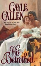 His Betrothed ebook by Gayle Callen