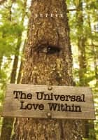The Universal Love Within ebook by Seteye