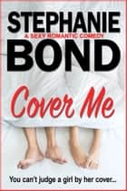 Cover Me - a sexy romantic comedy ebook by Stephanie Bond