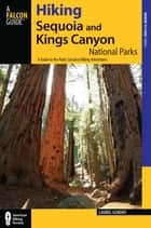 Hiking Sequoia and Kings Canyon National Parks, 2nd - A Guide to the Parks' Greatest Hiking Adventures ebook by Laurel Scheidt
