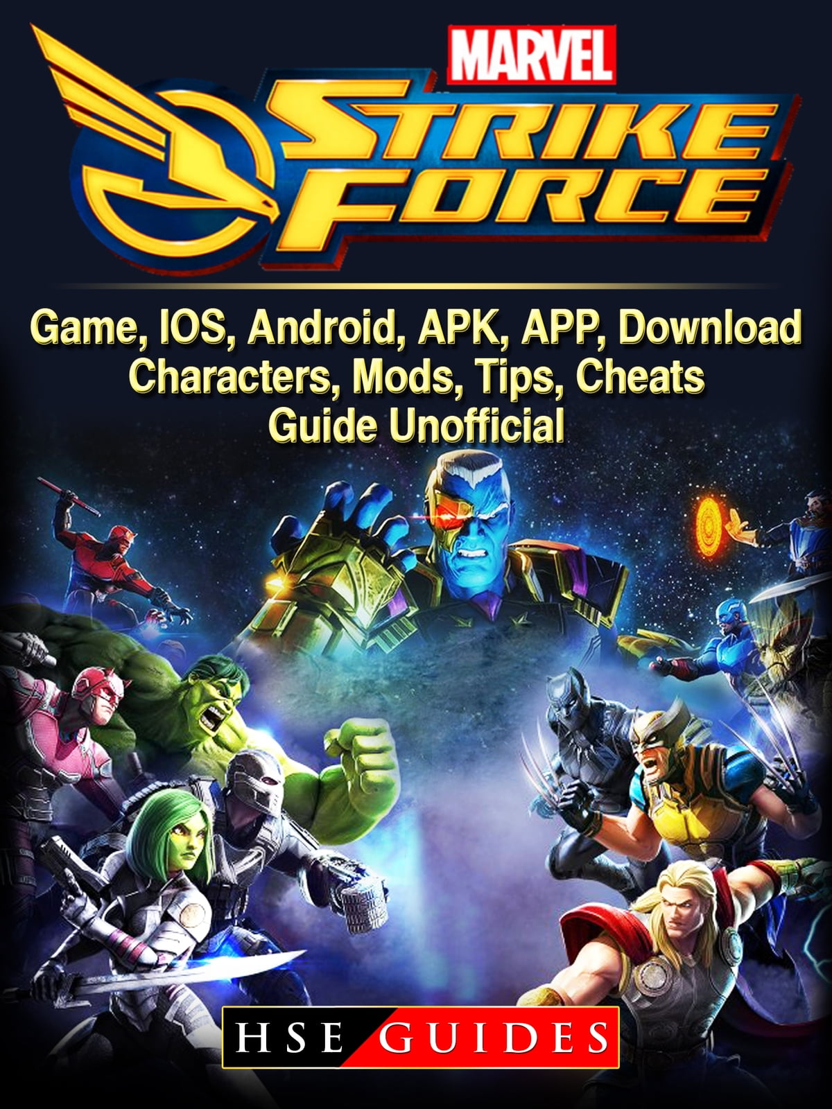 Marvel Strike Force Game, IOS, Android, APK, APP, Download, Characters,  Mods, Tips, Cheats, Guide Unofficial ebook by Hse Guides - Rakuten Kobo