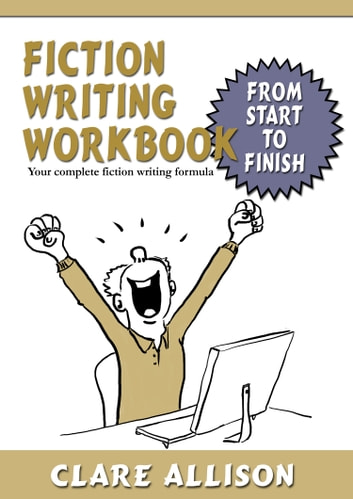 Fiction Writing Workbook - Your complete fiction writing formula ebook by Clare Allison