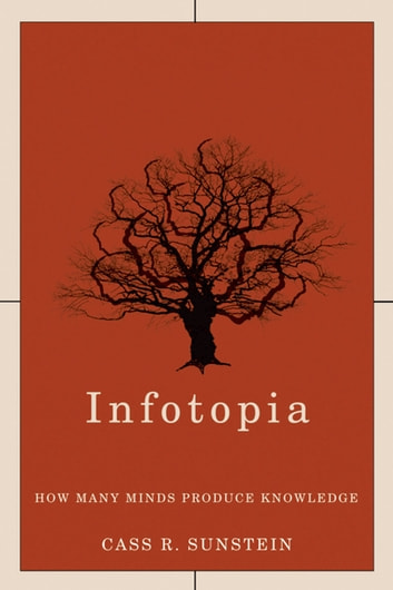Infotopia - How Many Minds Produce Knowledge ebook by Cass R. Sunstein