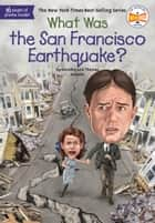 What Was the San Francisco Earthquake? ebook by