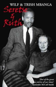 Seretse & Ruth - The Love Story ebook by Wilf Mbanga,Trish Mbanga
