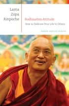 Bodhisattva Attitude: How to Dedicate Your Life to Others eBook by Lama Zopa Rinpoche