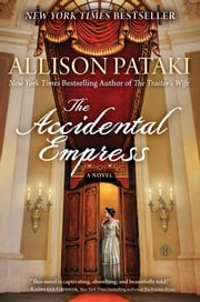The Accidental Empress - A Novel ebook by Allison Pataki