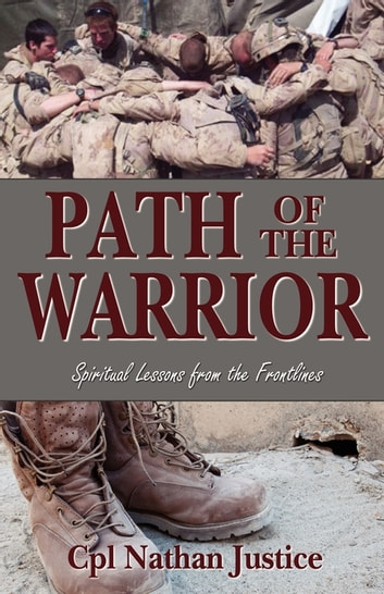 Path of the Warrior: Spiritual Lessons From the Frontlines ebook by Cpl. Nathan Justice
