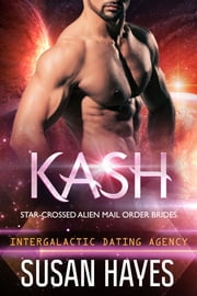 Kash: Star-Crossed Alien Mail Order Brides (Intergalactic Dating Agency) ebook by Susan Hayes