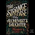 The Strange Case of the Alchemist's Daughter audiobook by Theodora Goss