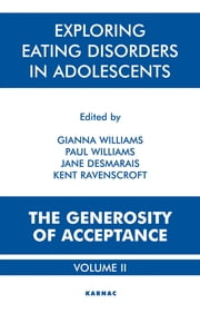 Exploring Eating Disorders in Adolescents - The Generosity of Acceptance ebook by Jane Desmarais,Jane Desmarais,Kent Ravenscroft,Gianna Williams,Paul Williams