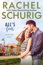 All's Fair - A Lilac Bay Novel ebook by Rachel Schurig