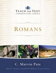Romans (Teach the Text Commentary Series) ebook by C. Marvin Pate,Mark Strauss,John Walton