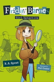 Friday Barnes, Girl Detective ebook by Phil Gosier,R. A. Spratt