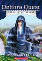 Deltora Quest #7: The Valley of the Lost ebook by Emily Rodda
