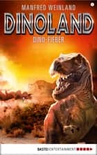 Dino-Land - Folge 08 - Dino-Fieber ebook by Manfred Weinland