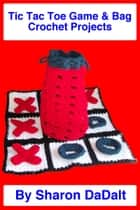 Tic Tac Toe Game & Bag Crochet Projects ebook by Sharon DaDalt