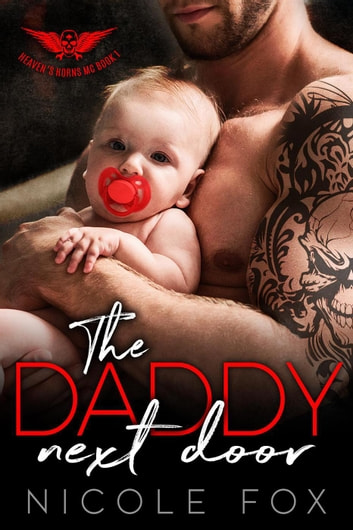 The Daddy Next Door: An MC Romance - Heaven's Horns MC, #1 ebook by Nicole Fox