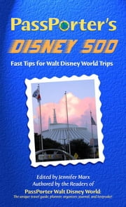 PassPorter's Disney 500: Fast Tips for Walt Disney World Trips ebook by Marx, Jennifer