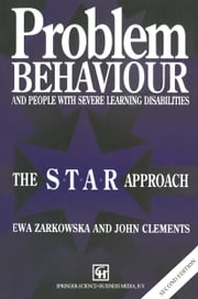 Problem Behaviour and People with Severe Learning Disabilities - The S.T.A.R Approach ebook by JOHN CLEMENTS EWA ZARKOWSKA
