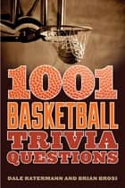 1001 Basketball Trivia Questions ebook by Dale Ratermann,Brian Brosi