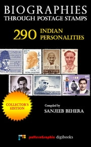 Biographies Through Postage Stamps: 290 Indian Personalities [Collector's Edition] ebook by Sanjeeb Behera