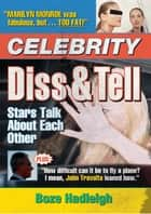 Celebrity Diss and Tell - Stars Talk About Each Other ebook by