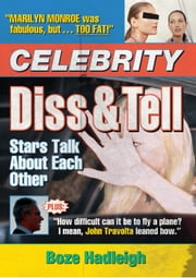 Celebrity Diss and Tell - Stars Talk About Each Other ebook by Boze Hadleigh