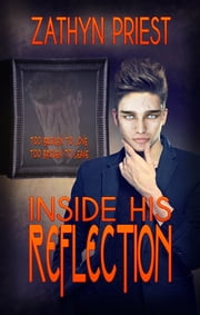 Inside His Reflection ebook by Zathyn Priest