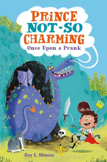 Prince Not-So Charming: Once Upon a Prank eBook by Roy L. Hinuss