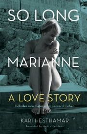 So Long, Marianne - A Love Story —includes rare material by Leonard Cohen ebook by Kari Hesthamar,Helle Goldman