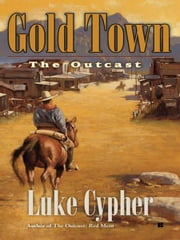 The Outcast: Gold Town ebook by Luke Cypher