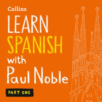 Learn Spanish with Paul Noble for Beginners – Part 1: Spanish Made Easy with Your 1 million-best-selling Personal Language Coach audiobook by Paul Noble